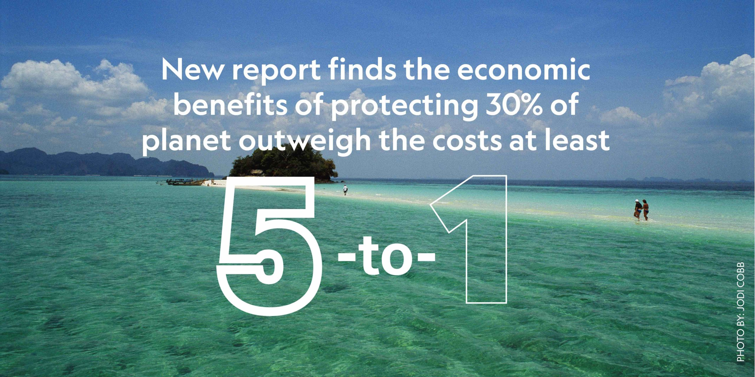Economic benefits of protecting 30% of planet's land and ocean outweigh the costs at Least 5-to-1